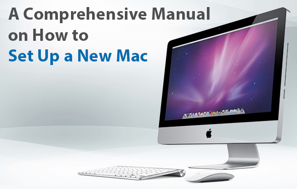 A Comprehensive Manual on How to Set Up a New Mac