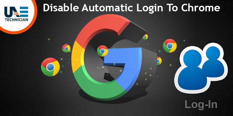 Get A Complete Guide To Disable Automatic Login To Chrome With Google Account
