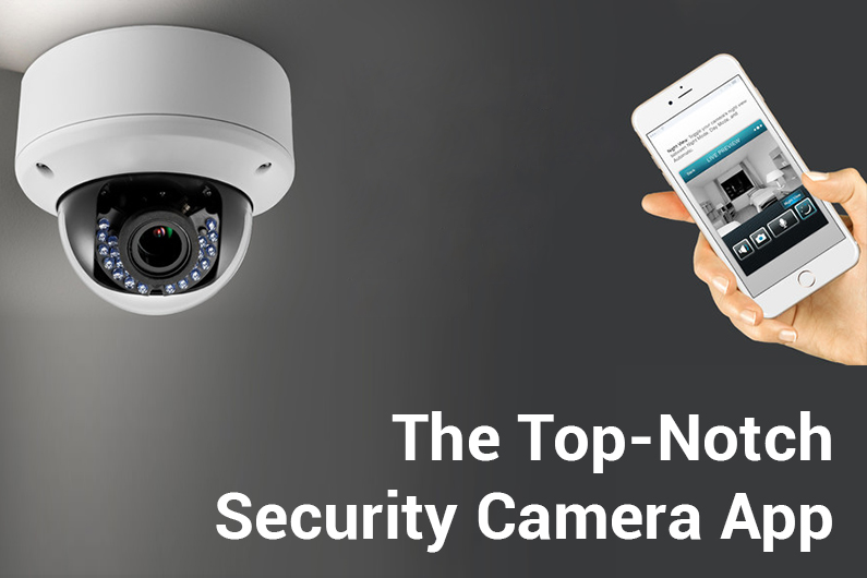 Keep an Eye on Your Home with The Top-Notch Security Camera App