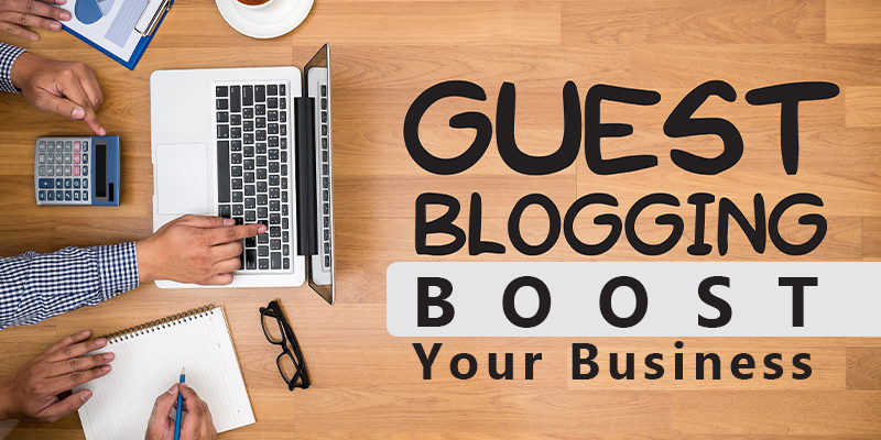 How can Guest Blogging Boost Your Business
