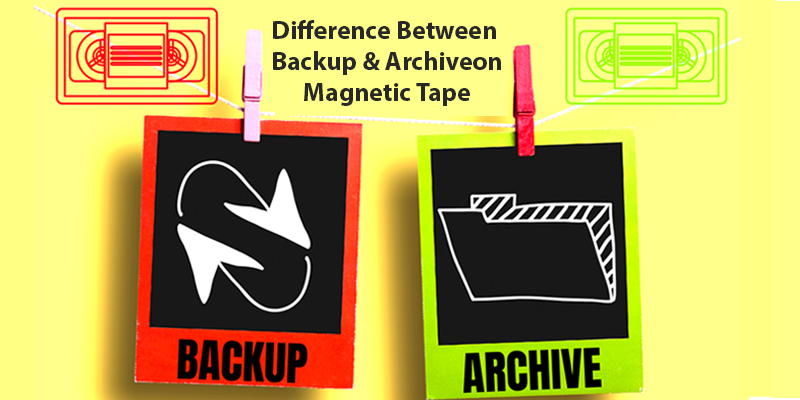 What is the Difference Between Backup and Archive on Magnetic Tape? Know Which is the Best