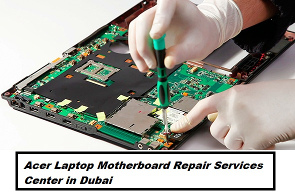 Acer Laptop Motherboard Replacement in UAE