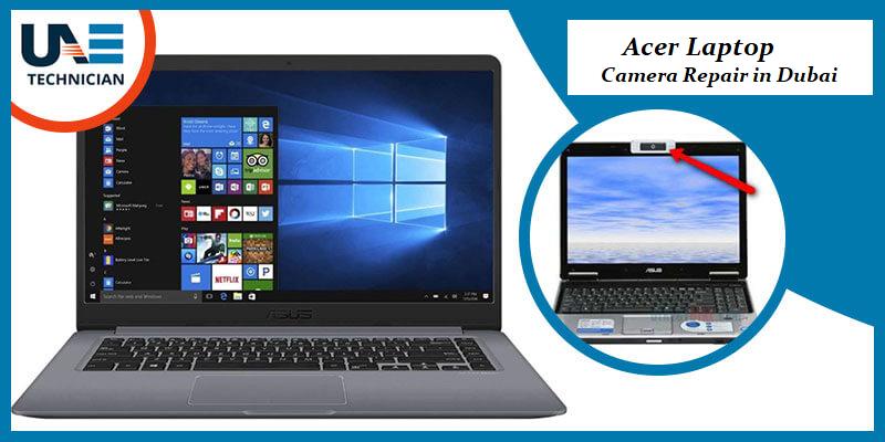 Acer Laptop Camera Repair in Dubai