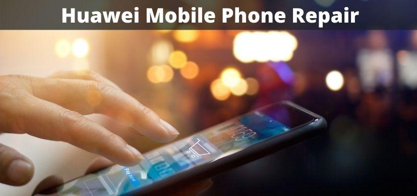 Huawei Mobile Phone Repair